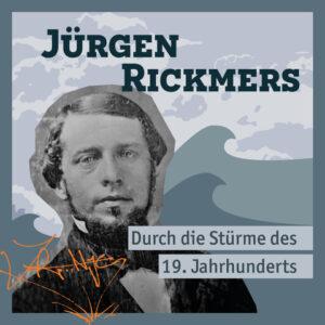 Jürgen Rickmers - Durch die Stürme des 19. Jahrhunderts